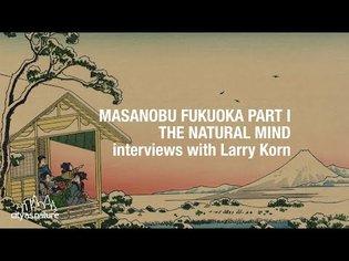 Masanobu Fukuoka Part I (Natural Mind) - Larry Korn Interview