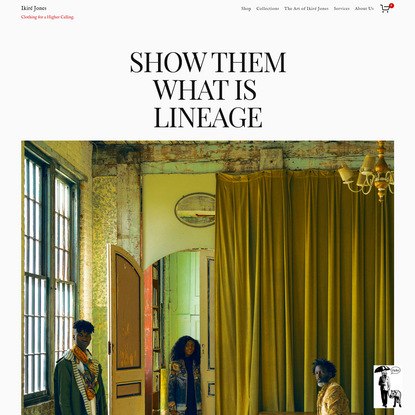 """Ikiré Jones - SS19 """"Show Them What Is Lineage"""""""