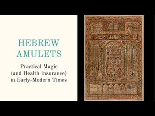 Hebrew Amulets: Practical Magic (and Health Insurance) in Early-Modern Times