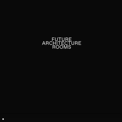 Future Architecture Rooms