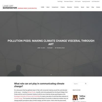 Pollution Pods: Making Climate Change Visceral Through Art — Land Art Generator