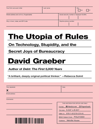 The Utopia of Rules - On Technology, Stupidity, and the Secret Joys of Bureaucracy - David Graeber