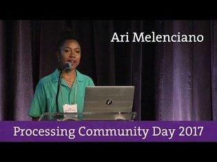Ari Melenciano - Processing Community Day 2017