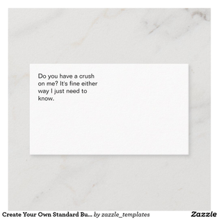 """Do you have a crush on me? It's fine either way I just need to know"" standard business card"