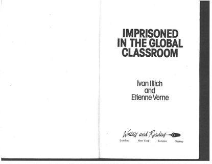 Imprisoned in the Global Classroom, by Ican Illich and Etienne Verne [ivan-illich_-imprisoned-global-classroom.pdf]