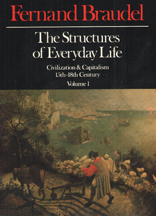 The Structures of Everyday Life: Civilization and Capitalism, 15th–18th Century, Vol 1. – Fernand Braudel