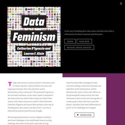 Data Feminism – A new way of thinking about data science and data ethics that is informed by the ideas of intersectional fem...
