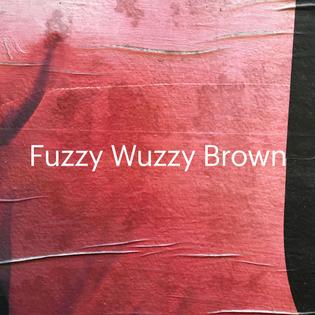 Fuzzy Wuzzy Brown