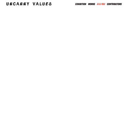 UNCANNY VALUES — Artificial Intelligence & You
