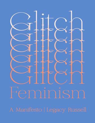 Glitch Feminism, Legacy Russell, 2020