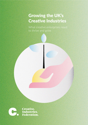 creative-industries-federation-growing-the-uk-s-creative-industries.pdf