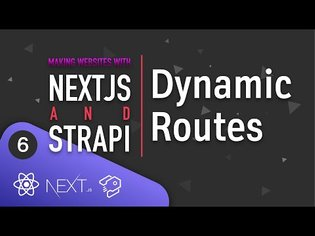 Making Websites With Next.js And Strapi - [06] - Dynamic Routes