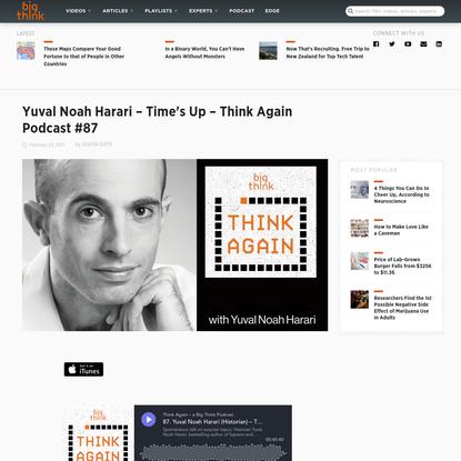 Think Again - a Big Think Podcast #87 - Yuval Noah Harari - Time's Up