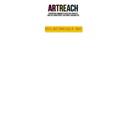Artful Anti Oppression #1- Roots | ArtReach