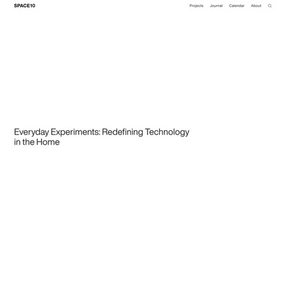 Everyday Experiments: Redefining Technology in the Home | SPACE10