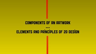Components of an Artwork / Elements & Principles of 2D Design