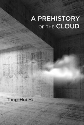 A Prehistory of the Cloud, Tung-Hui Hu, 2015