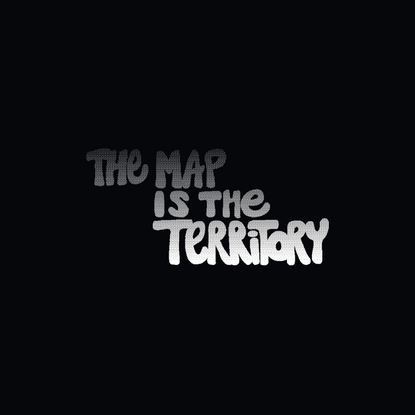 The Map is the Territory