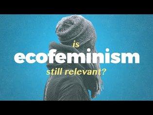 Is Ecofeminism still relevant?