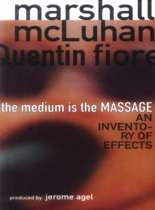 The Medium is the Massage, Marshall McLuhan + Quentin Fiore