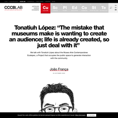 """Tonatiuh López: """"The mistake that museums make is wanting to create an audience; life is already created, so just deal with ..."""