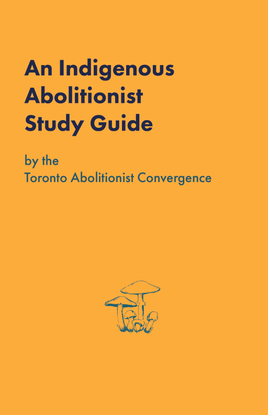 An Indigenous Abolitionist Study Guide