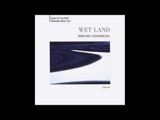 Hiroshi Yoshimura (吉村弘) - Wet Land (1993) [Full Album]