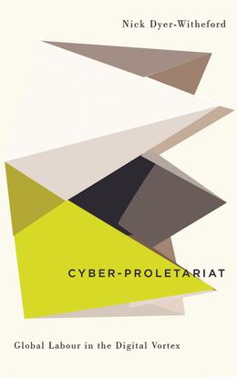 nick-dyerwitheford-cyberproletariat-global-labour-in-the-digital-vortex.pdf