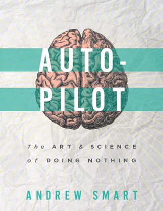 Autopilot - THE ART & SCIENCE OF DOING NOTHING - ANDREW SMART