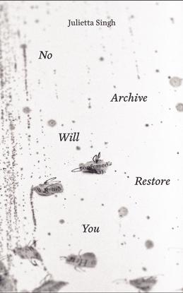 singh_julietta_no_archive_will_restore_you_2018.pdf