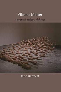 Vibrant Matter - Jane Bennett