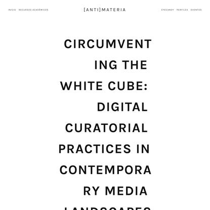 Circumventing the White Cube: Digital Curatorial Practices in Contemporary Media Landscapes — [ANTI]MATERIA