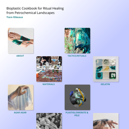 Bioplastic Cookbook for Ritual Healing from Petrochemical Landscapes