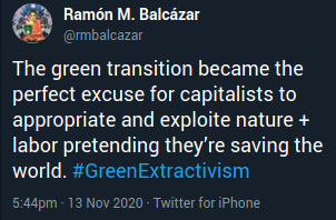 """""""The green transition became the perfect excuse for capitalists to appropriate and exploite nature + labor pretending they're saving the world. #GreenExtractivism"""" - Ramón M. Balcázar"""
