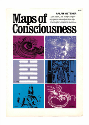 Maps of Consciousness: I Ching, Tantra, Tarot, Alchemy, Astrology, Actualism