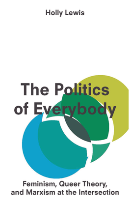 the-politics-of-everybody-feminism-queer-theory-and-marxism-at-the-intersection-by-holly-lewis-z-lib.org-.pdf