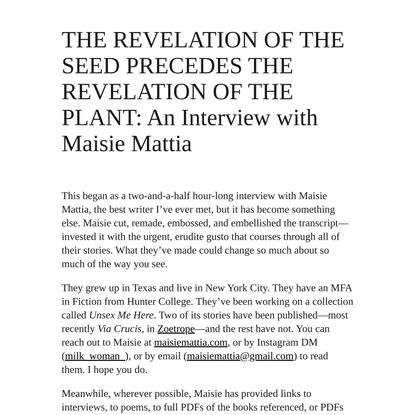 Yale Literary Magazine / THE REVELATION OF THE SEED PRECEDES THE REVELATION OF THE PLANT: An Interview with Maisie Mattia