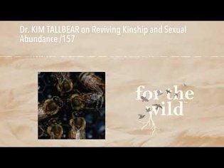 Dr. KIM TALLBEAR on Reviving Kinship and Sexual Abundance /157