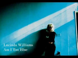 Lucinda Williams - Am I Too Blue