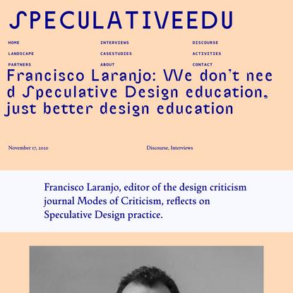 SpeculativeEdu | Francisco Laranjo: We don't need Speculative Design education, just better design education