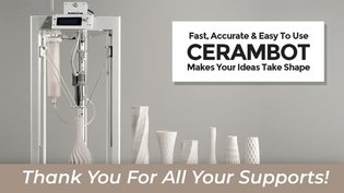 CERAMBOT, The Most Affordable Ceramic 3D Printer