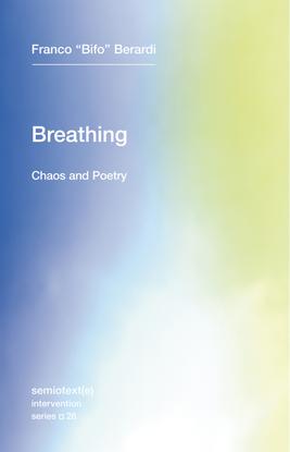 Breathing -  Chaos and Poetry - Franco Bifo Berardi