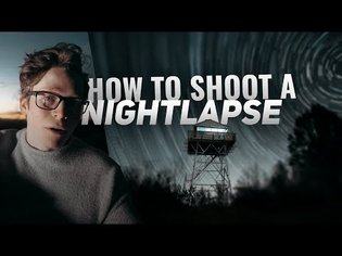 How to Shoot a Great NIGHTLAPSE - Astrophotography Tutorial