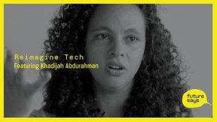 Reimagine Tech (featuring Khadijah Abdurahman)