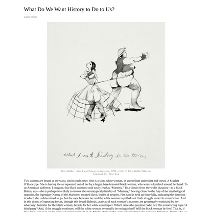 What Do We Want History to Do to Us? — Zadie Smith