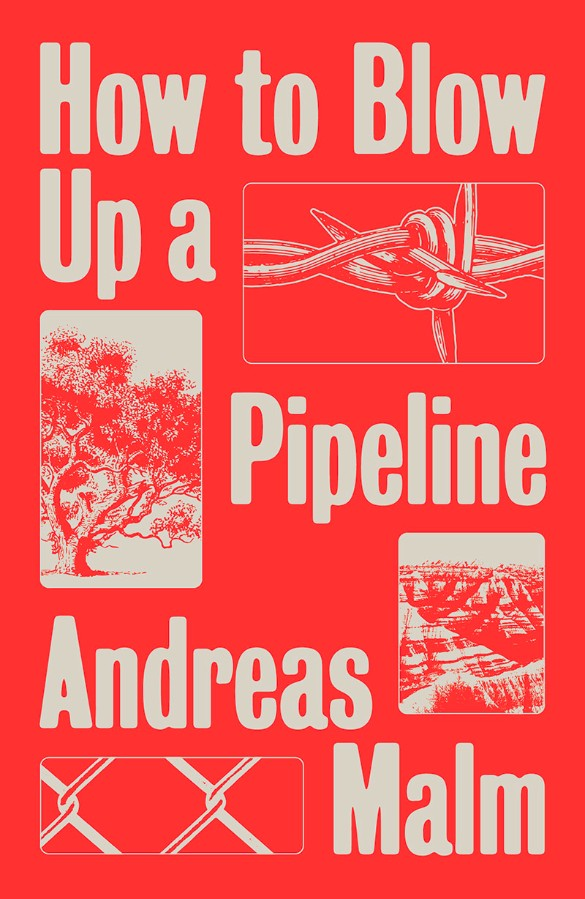 How to Blow Up a Pipeline: Learning to Fight in a World on Fire – Andreas Malm