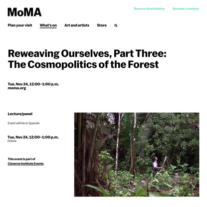 Reweaving Ourselves, Part Three: The Cosmopolitics of the Forest   MoMA