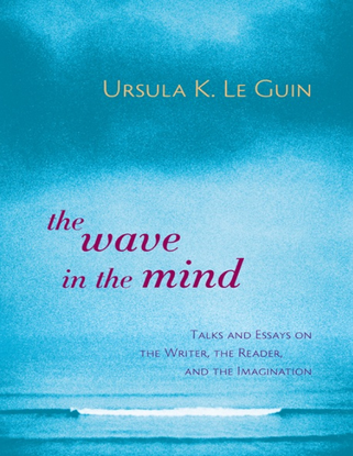 The_Wave_in_the_Mind_Talks_and_-_Ursula_K_le_Guin.pdf