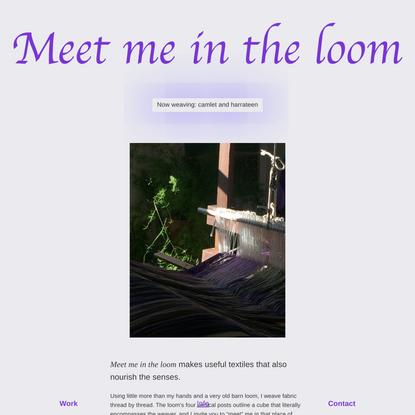 Meet me in the loom   Experimental Handweaving