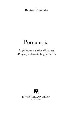 preciado_beatriz_pornotopia_arquitectura_y_sexualidad_en_playboy_durante_la_guerra_fria_2010.pdf